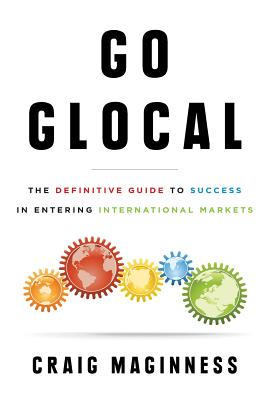 Go Glocal: The Definitive Guide to Success in Entering International Markets Cover Image