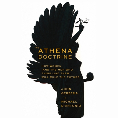 The Athena Doctrine: How Women (and the Men Who Think Like Them) Will Rule the Future Cover Image