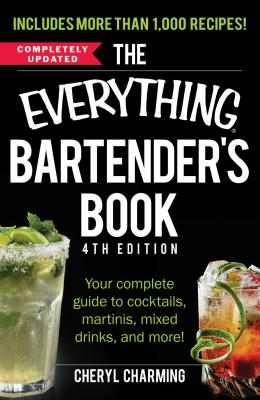 The Everything Bartender's Book: Your Complete Guide to Cocktails, Martinis, Mixed Drinks, and More! (Everything®) Cover Image