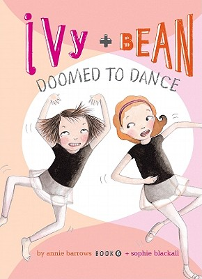 Ivy + Bean Doomed to Dance (Ivy & Bean #6) Cover Image