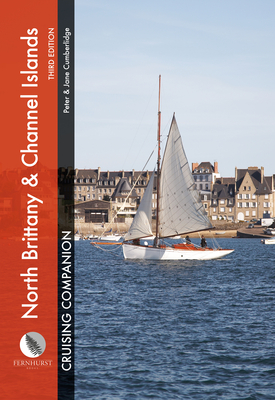 North Brittany & Channel Islands Cruising Companion: A Yachtsman's Pilot and Cruising Guide to Ports and Harbours from the Alderney Race to the Chenal (Cruising Companions) Cover Image