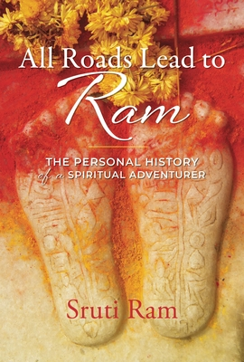 All Roads Lead to RAM: The Personal History of a Spiritual Adventurer Cover Image