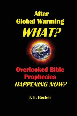 After Global Warming, What? Overlooked Bible Prophecies Happening Now? Cover Image