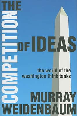 The Competition of Ideas: The World of the Washington Think Tanks Cover Image
