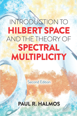 Introduction to Hilbert Space and the Theory of Spectral Multiplicity: Second Edition (Dover Books on Mathematics) Cover Image