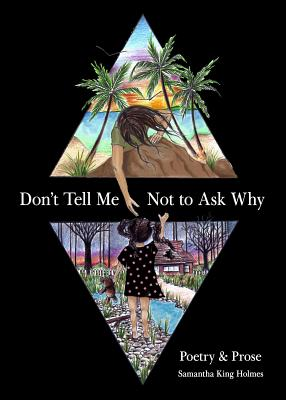 Don't Tell Me Not to Ask Why: Poetry & Prose Cover Image