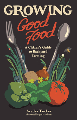 Growing Good Food: A Citizen's Guide to Backyard Farming Cover Image