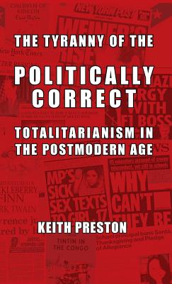 The Tyranny of the Politically Correct: Totalitarianism in the Postmodern Age Cover Image