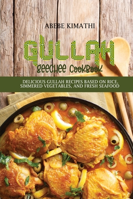 Gullah Geechee Cookbook: Delicious Gullah Recipes Based on rice, Simmered vegetables, and Fresh Seafood Cover Image