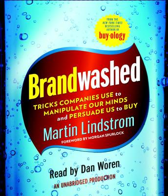 Brandwashed: Tricks Companies Use to Manipulate Our Minds and Persuade Us to Buy Cover Image