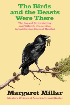 The Birds and the Beasts Were There: The Joys of Birdwatching and Wildlife  Observation in California's Richest Habitat Cover Image
