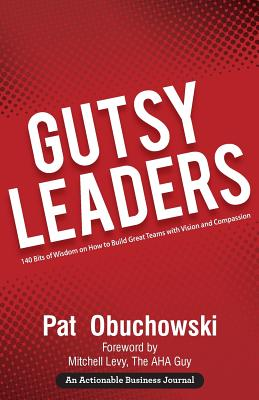 Gutsy Leaders: 140 Bits of Wisdom on How to Build Great Teams with Vision and Compassion Cover Image