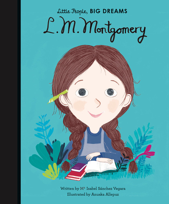 L.M. Montgomery (Little People, Big Dreams) by Isabel Sanchez Vegara