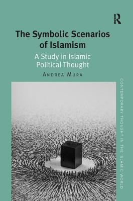 The Symbolic Scenarios of Islamism: A Study in Islamic Political Thought (Contemporary Thought in the Islamic World) Cover Image