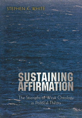 Sustaining Affirmation: The Strengths of Weak Ontology in Political Theory Cover Image