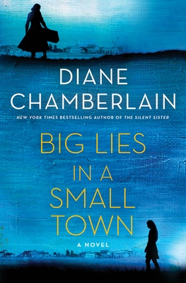 Big Lies in a Small Town Diane Chamberlain, St. Martin's, $27.99,