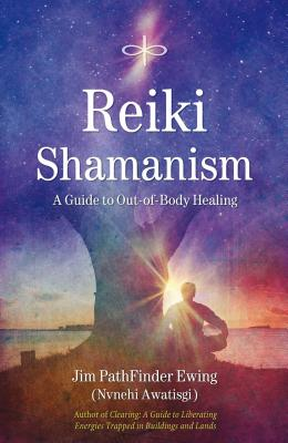 Reiki Shamanism: A Guide to Out-of-Body Healing Cover Image