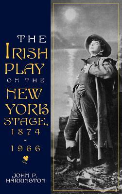 Cover for Irish Play on the New York Stage (Irish Literature)