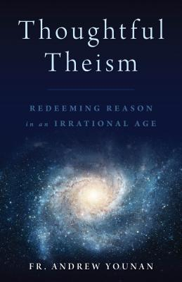 Thoughtful Theism: Redeeming Reason in an Irrational Age Cover Image