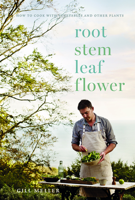 Root, Stem, Leaf, Flower: How to Cook with Vegetables and Other Plants Cover Image