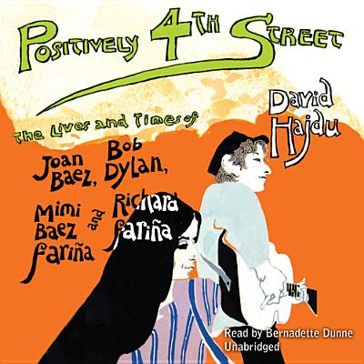 Positively 4th Street: The Lives and Times of Joan Baez, Bob Dylan, Mimi Baez Farina, and Richard Farina Cover Image