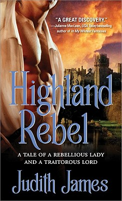Highland Rebel: A Tale of a Rebellious Lady and a Traitorous Lord Cover Image