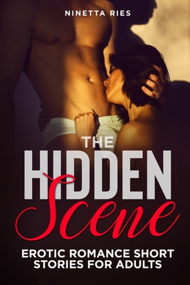 The Hidden Scene: Explicit and Forbidden Erotic Hot Sexy Stories for Naughty Adult Box Set Collection Cover Image