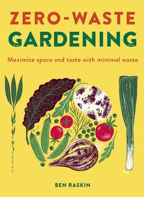 Zero Waste Gardening: Maximize space and taste with minimal waste Cover Image