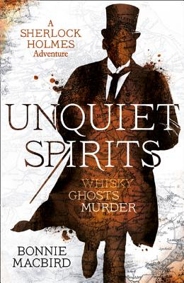 Unquiet Spirits: Whisky, Ghosts, Murder (a Sherlock Holmes Adventure) Cover Image
