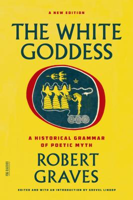 The White Goddess: A Historical Grammar of Poetic Myth (FSG Classics) Cover Image