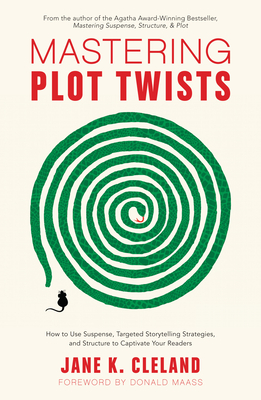Mastering Plot Twists: How to Use Suspense, Targeted Storytelling Strategies, and Structure to Captivat E Your Readers Cover Image