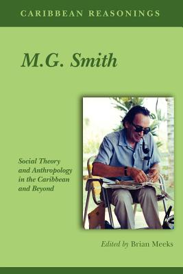 Caribbean Reasonings - M.G. Smith: Social Theory and Anthropology in the Caribbean and Beyond Cover Image