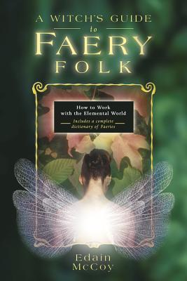 A Witch's Guide to Faery Folk: How to Work with the Elemental World (Llewellyn's New Age) Cover Image