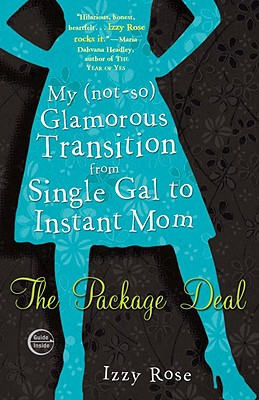 The Package Deal: My (Not-So) Glamorous Transition from Single Gal to Instant Mom Cover Image