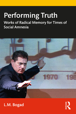 Performing Truth: Works of Radical Memory for Times of Social Amnesia Cover Image