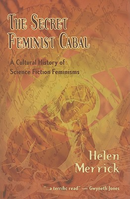 The Secret Feminist Cabal: A Cultural History of Science Fiction Feminisms Cover Image