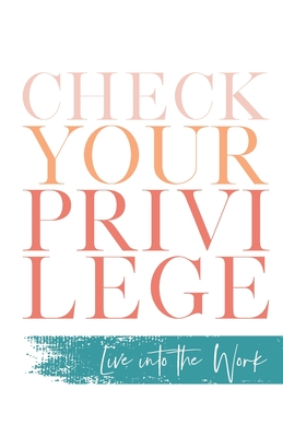 Check Your Privilege: Live into the Work Cover Image