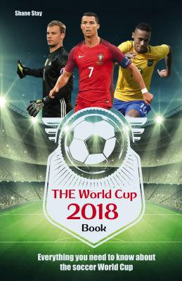 The World Cup 2018 Book: Everything You Need to Know about the Soccer World Cup Cover Image