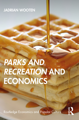Parks and Recreation and Economics (Routledge Economics and Popular Culture) Cover Image
