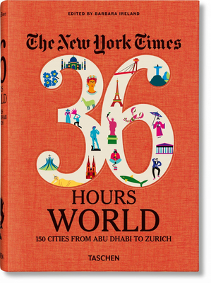 The New York Times 36 Hours. World. 150 Cities from Abu Dhabi to Zurich Cover Image