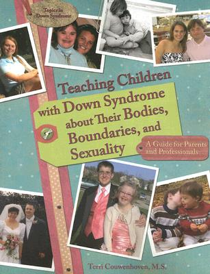 Teaching Children with Down Syndrome about Their Bodies, Boundaries, and Sexuality: A Guide for Parents and Professionals (Topics in Down Syndrome) Cover Image