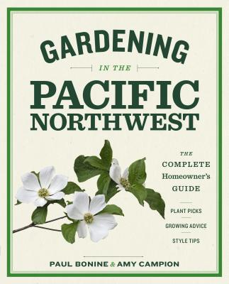 Gardening in the Pacific Northwest: The Complete Homeowner's Guide Cover Image