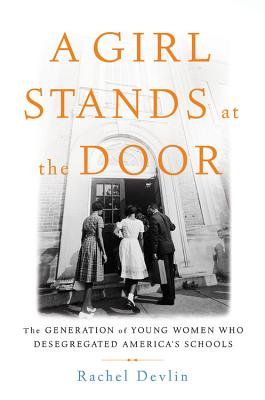 A Girl Stands at the Door: The Generation of Young Women Who Desegregated America's Schools Cover Image