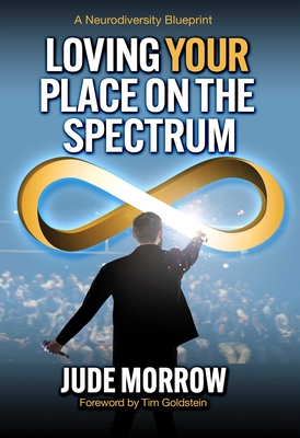 Loving Your Place on the Spectrum: A Neurodiversity Blueprint Cover Image