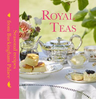 Royal Teas: Seasonal Recipes from Buckingham Palace Cover Image