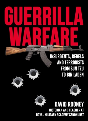 Guerrilla Warfare: Insurgents, Rebels, and Terrorists from Sun Tzu to Bin Laden Cover Image
