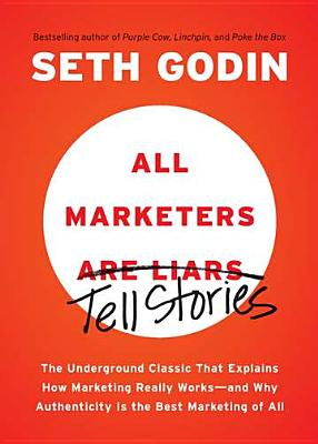 All Marketers are Liars: The Underground Classic That Explains How Marketing Really Works--and Why Authenticity Is the Best Marketing of All Cover Image