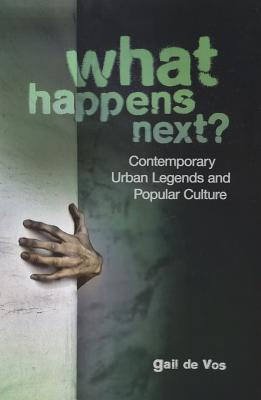 What Happens Next?: Contemporary Urban Legends and Popular Culture Cover Image
