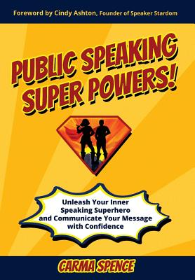 Public Speaking Super Powers: Unleash Your Inner Speaking Superhero and Communicate Your Message with Confidence Cover Image