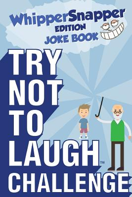 Try Not to Laugh Challenge - Whippersnapper Edition: The Christmas Joke Book Contest for Kids Ages 6, 7, 8, 9, 10, and 11 Years Old - A Stocking Stuff Cover Image
